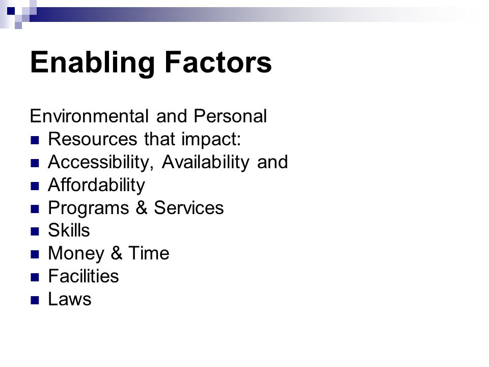 Enabling Factors Environmental and Personal Resources that impact: