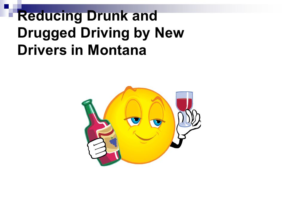 Reducing Drunk and Drugged Driving by New Drivers in Montana