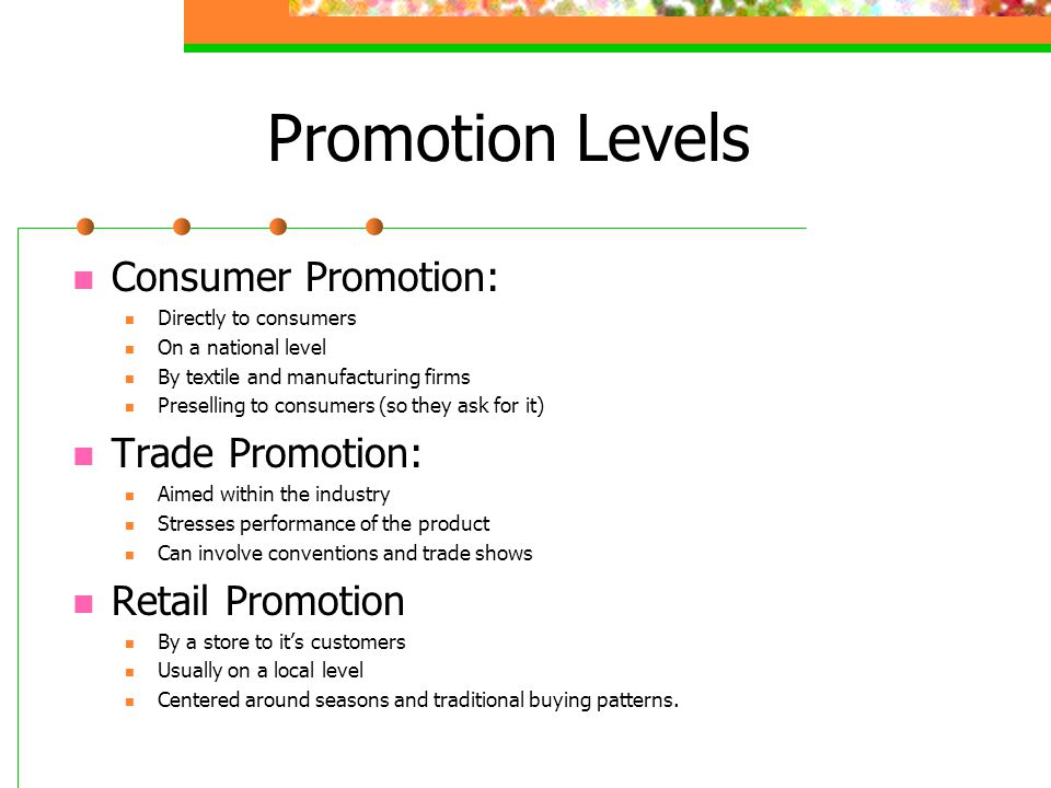 Promotion Levels Consumer Promotion: Trade Promotion: Retail Promotion