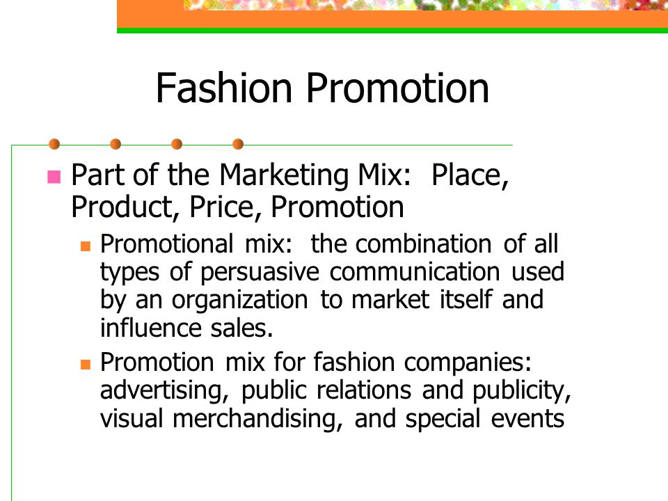 Fashion Promotion Part of the Marketing Mix: Place, Product, Price, Promotion.