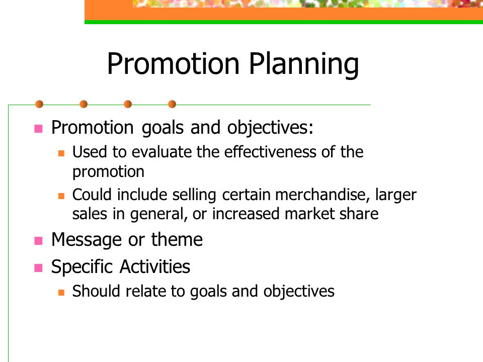 Promotion Planning Promotion goals and objectives: Message or theme