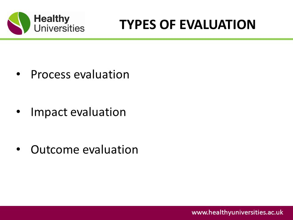 TYPES OF EVALUATION Process evaluation Impact evaluation