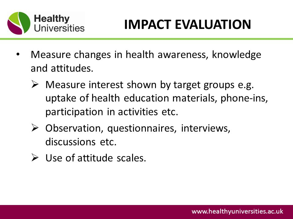 IMPACT EVALUATION Measure changes in health awareness, knowledge and attitudes.