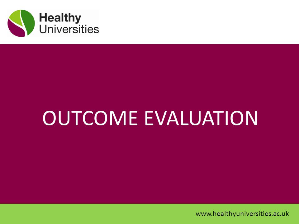 OUTCOME EVALUATION www.healthyuniversities.ac.uk