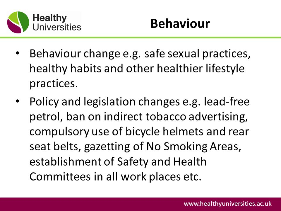 Behaviour Behaviour change e.g. safe sexual practices, healthy habits and other healthier lifestyle practices.