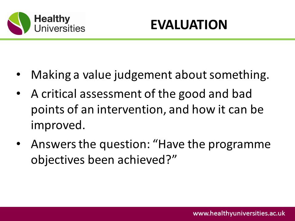 EVALUATION Making a value judgement about something.