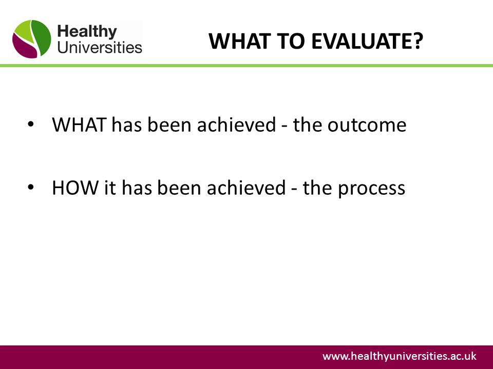 WHAT TO EVALUATE WHAT has been achieved - the outcome