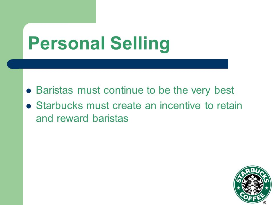 Personal Selling Baristas must continue to be the very best