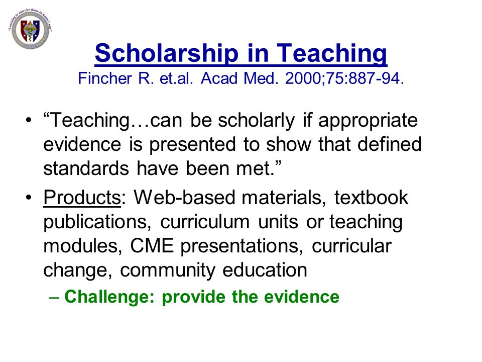 Scholarship in Teaching Fincher R. et.al. Acad Med. 2000;75:887-94.