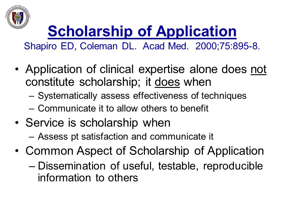 Scholarship of Application Shapiro ED, Coleman DL. Acad Med