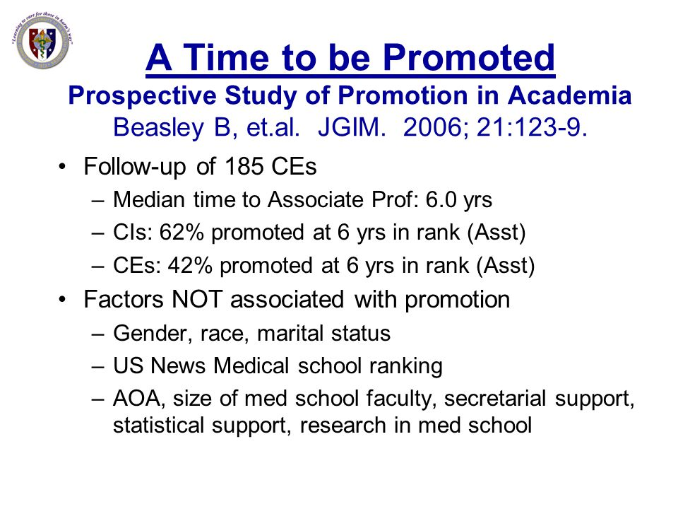 A Time to be Promoted Prospective Study of Promotion in Academia Beasley B, et.al. JGIM. 2006; 21:123-9.