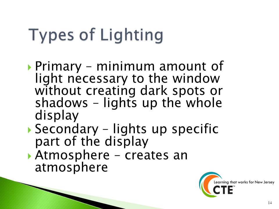 Types of Lighting Primary – minimum amount of light necessary to the window without creating dark spots or shadows – lights up the whole display.