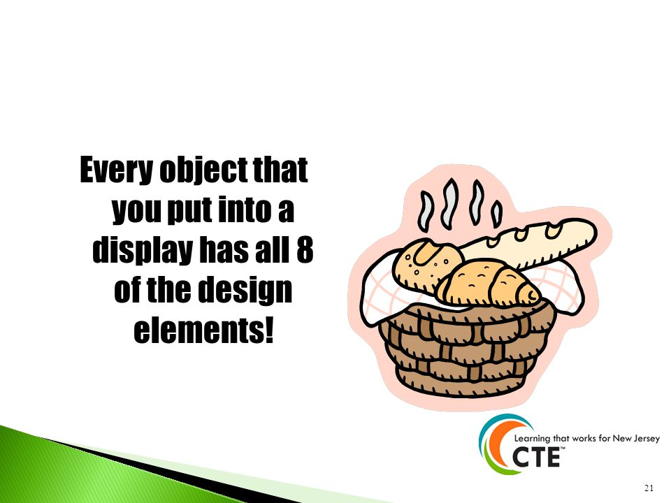 Every object that you put into a display has all 8 of the design elements!