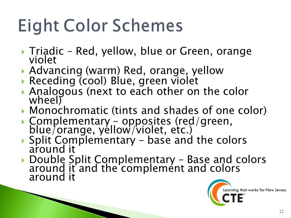 Eight Color Schemes Triadic – Red, yellow, blue or Green, orange violet. Advancing (warm) Red, orange, yellow.