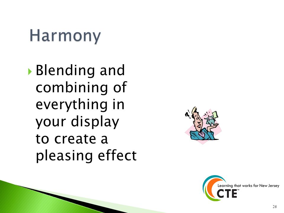 Harmony Blending and combining of everything in your display to create a pleasing effect