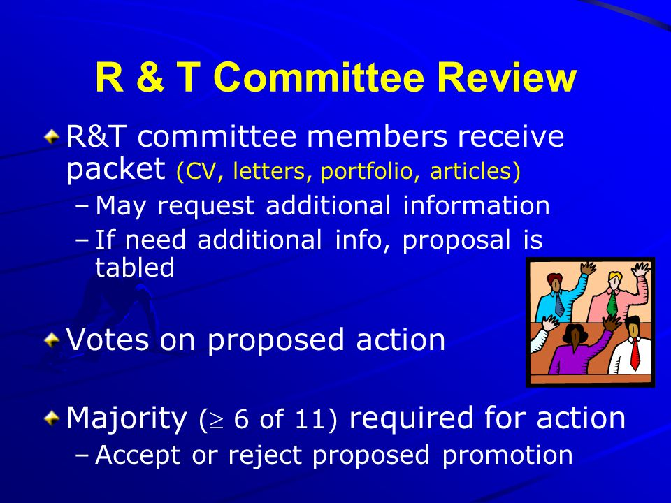 R & T Committee Review R&T committee members receive packet (CV, letters, portfolio, articles) May request additional information.