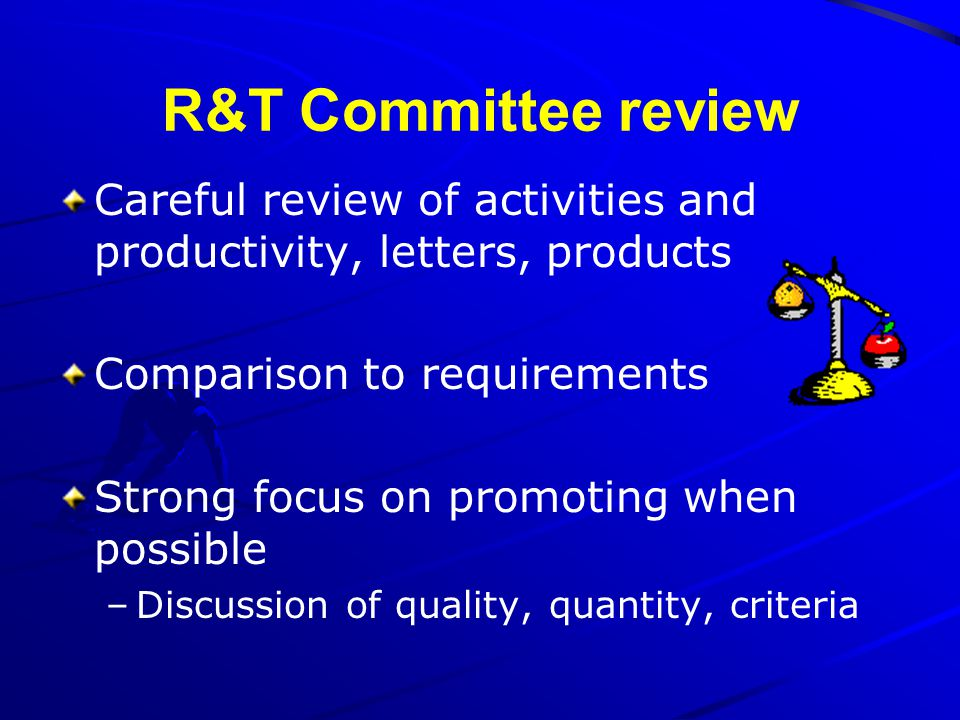 R&T Committee review Careful review of activities and productivity, letters, products. Comparison to requirements.