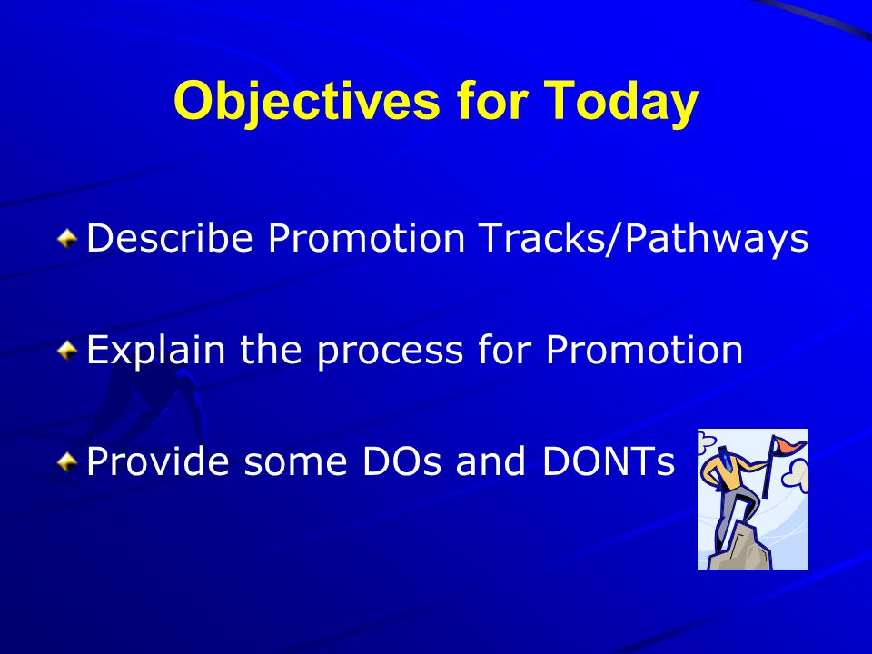 Objectives for Today Describe Promotion Tracks/Pathways