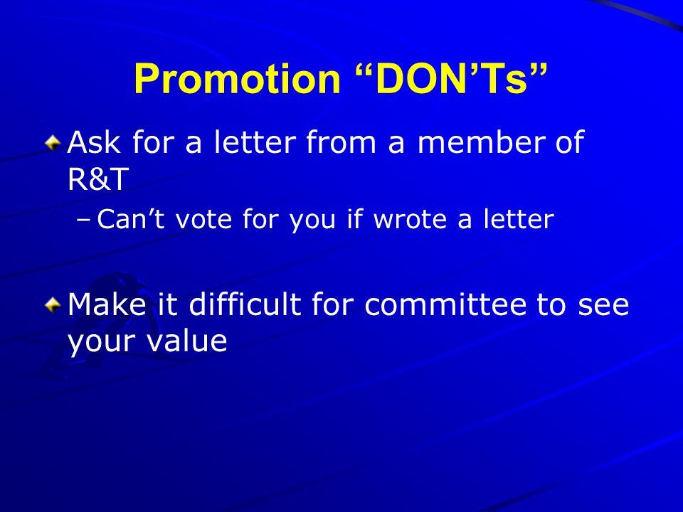 Promotion DON'Ts Ask for a letter from a member of R&T