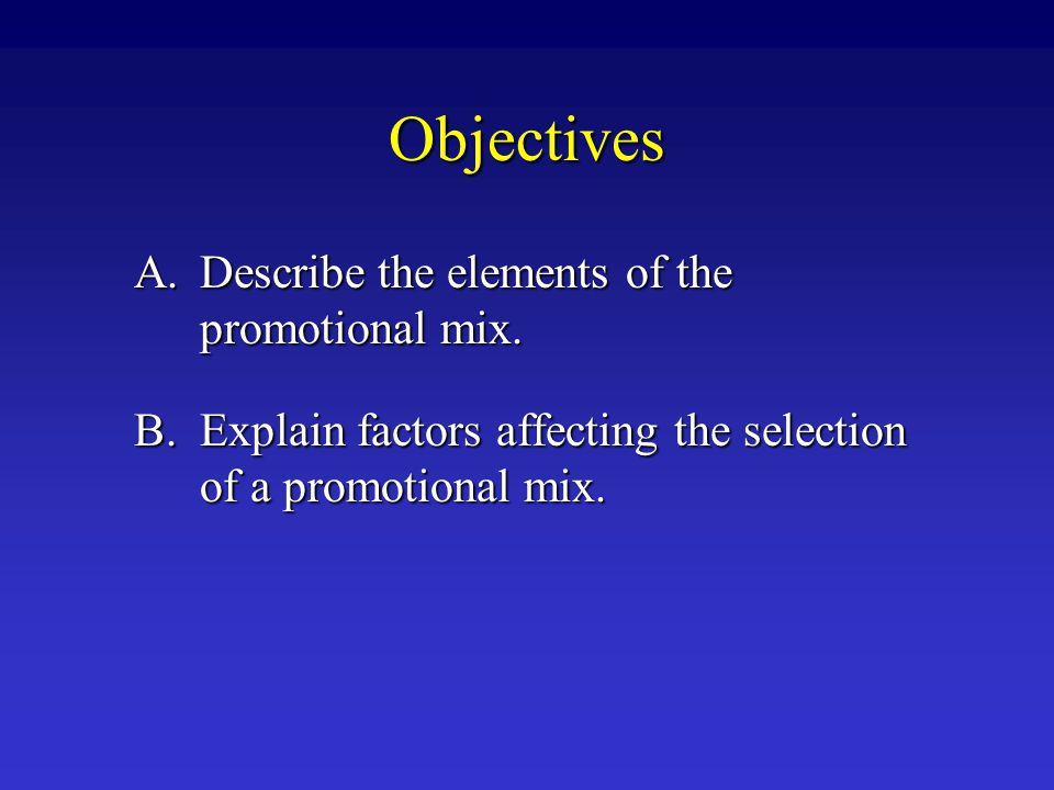 Objectives A. Describe the elements of the promotional mix.