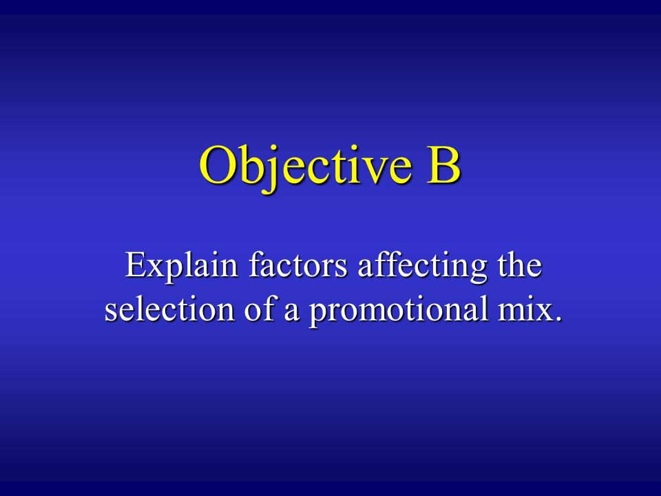 Explain factors affecting the selection of a promotional mix.