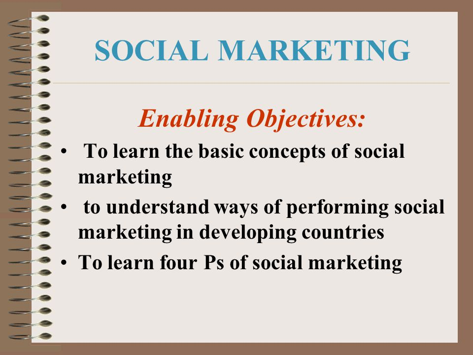 SOCIAL MARKETING Enabling Objectives: