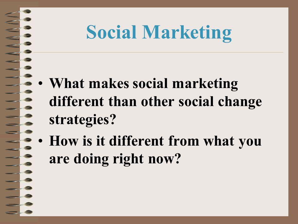 Social Marketing What makes social marketing different than other social change strategies.