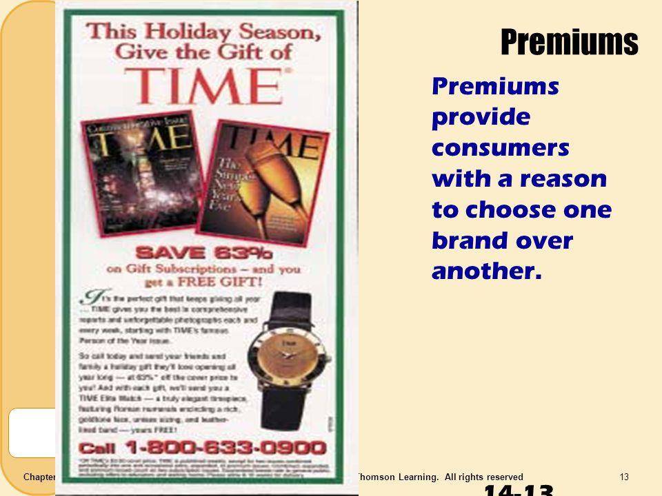 Premiums Premiums provide consumers with a reason to choose one brand over another.