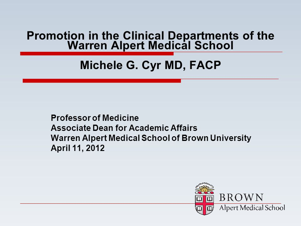 Promotion in the Clinical Departments of the Warren Alpert Medical School Michele G. Cyr MD, FACP