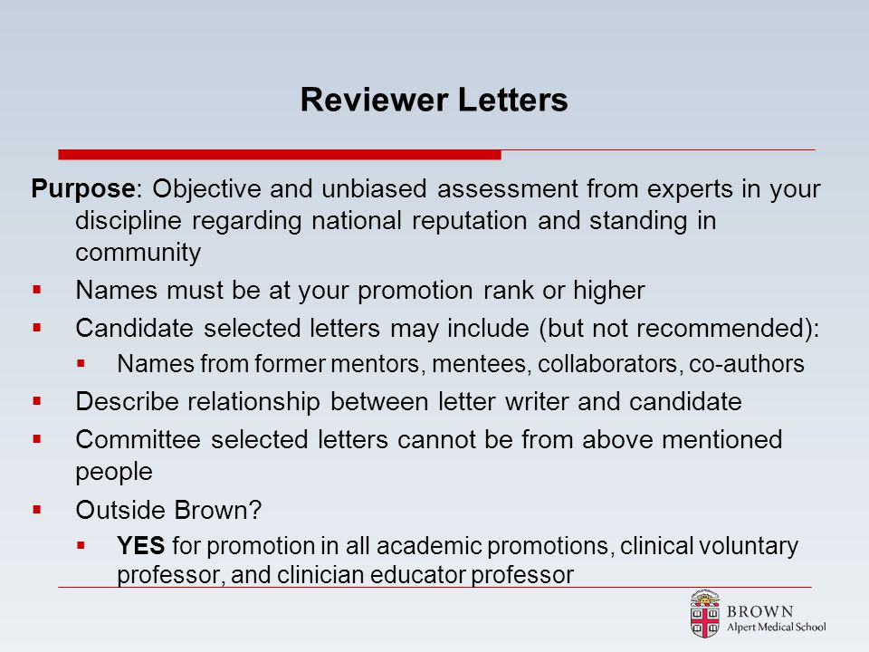 Reviewer Letters Purpose: Objective and unbiased assessment from experts in your discipline regarding national reputation and standing in community.