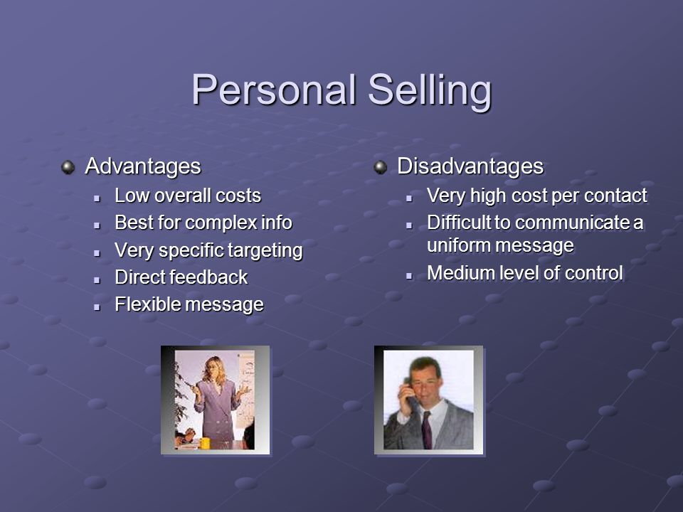 Personal Selling Advantages Disadvantages Low overall costs