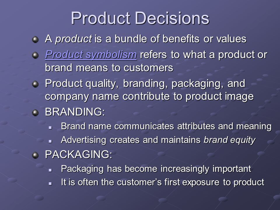 Product Decisions A product is a bundle of benefits or values