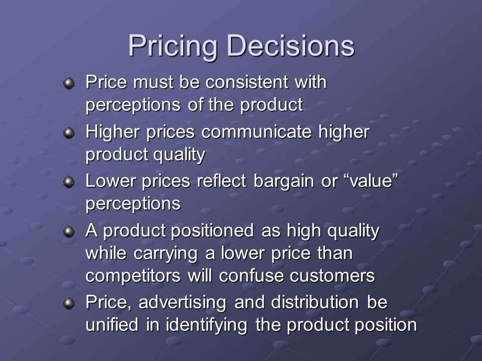 Pricing Decisions Price must be consistent with perceptions of the product. Higher prices communicate higher product quality.