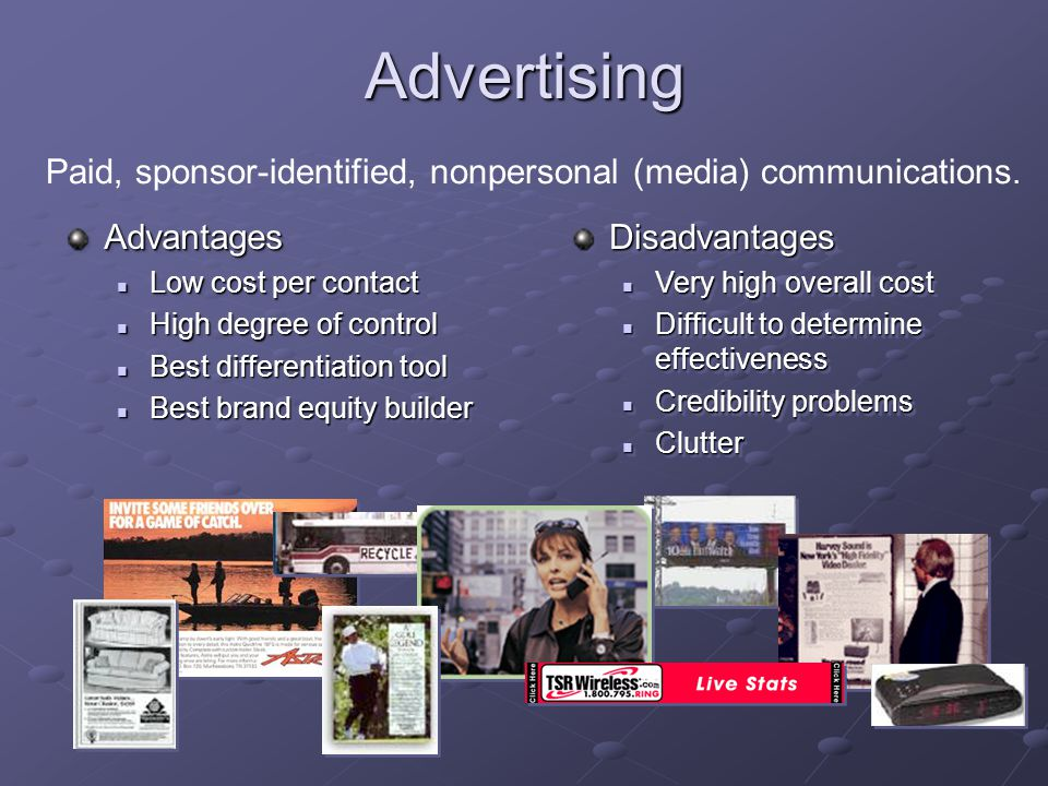 Advertising Paid, sponsor-identified, nonpersonal (media) communications. Advantages. Low cost per contact.