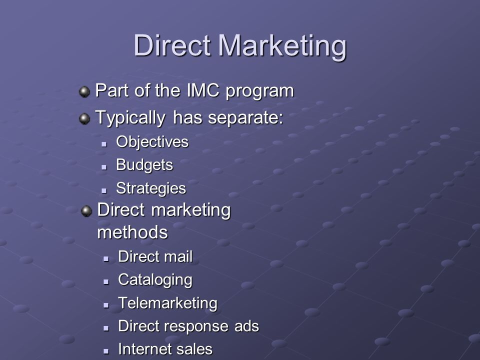 Direct Marketing Part of the IMC program Typically has separate: