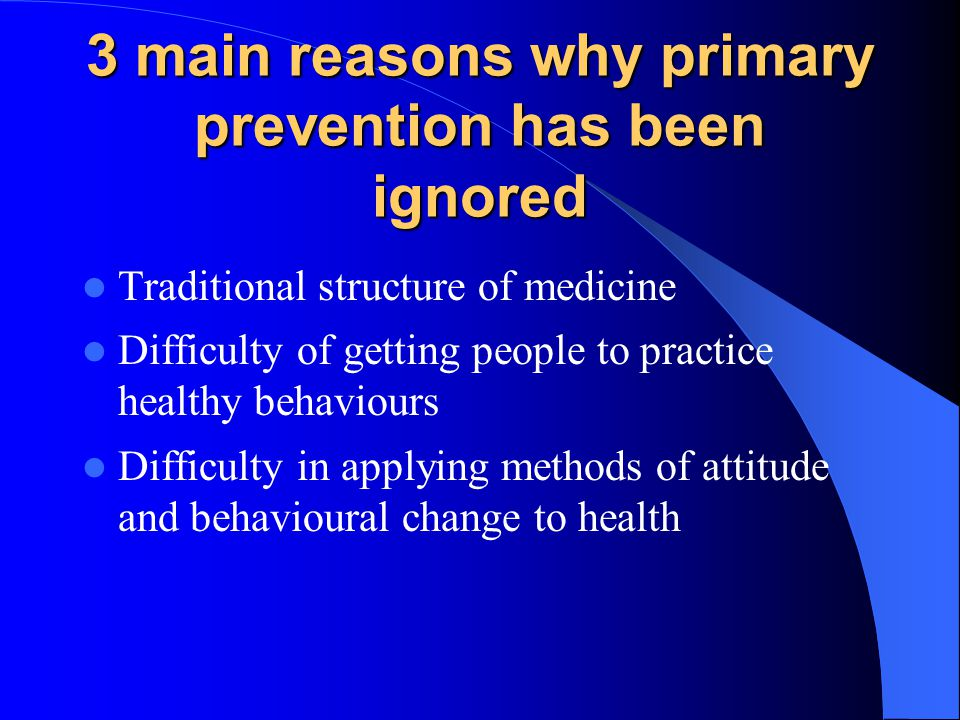 3 main reasons why primary prevention has been ignored