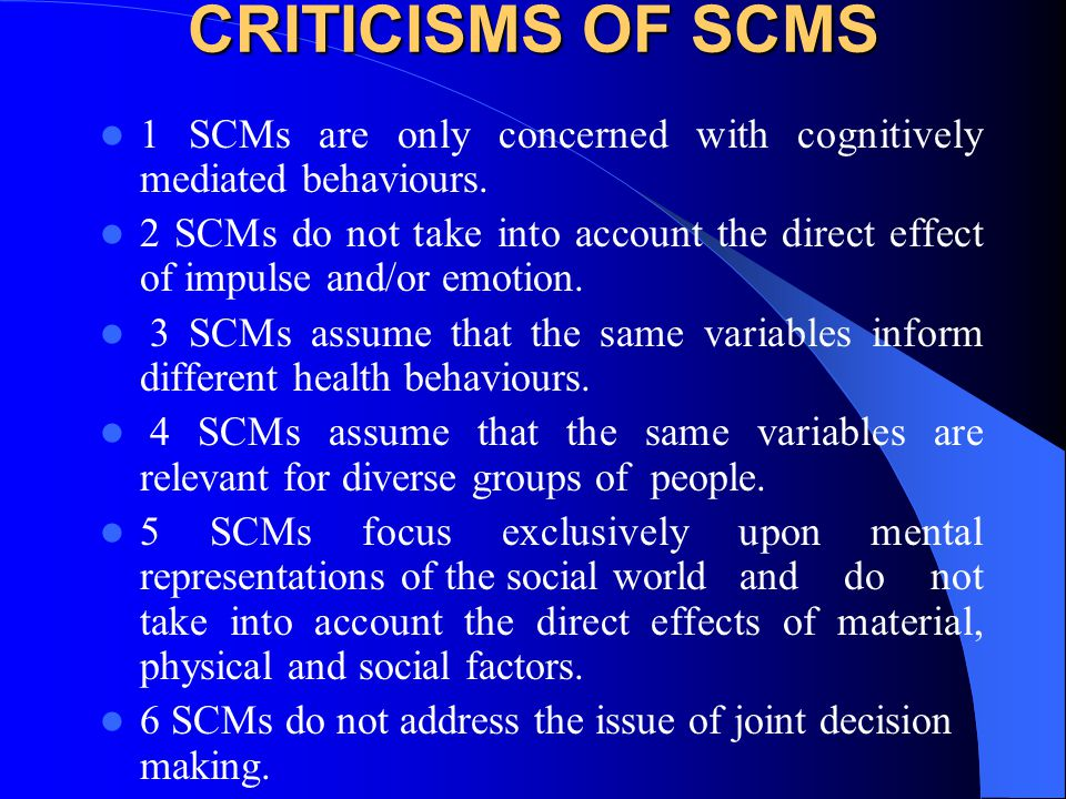 CRITICISMS OF SCMS 1 SCMs are only concerned with cognitively mediated behaviours.