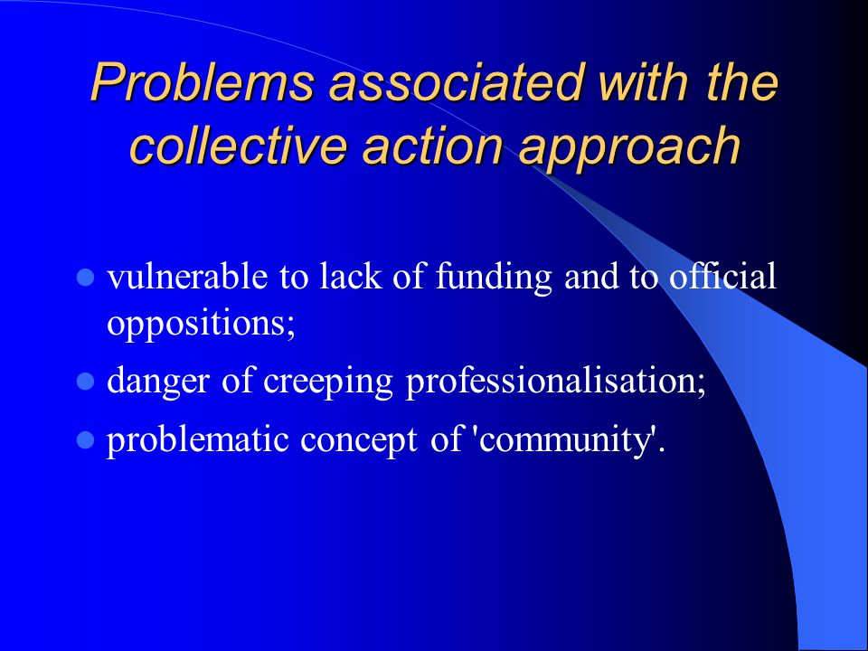Problems associated with the collective action approach