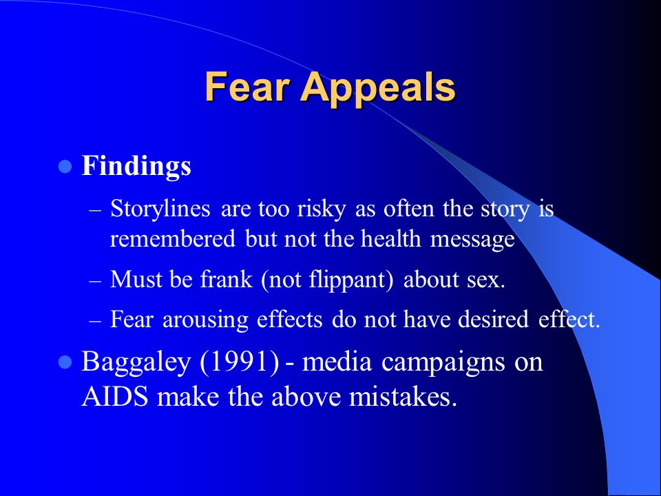 Fear Appeals Findings. Storylines are too risky as often the story is remembered but not the health message.