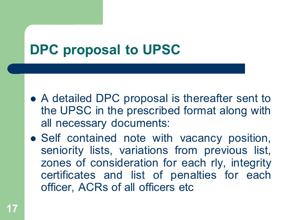 DPC proposal to UPSC A detailed DPC proposal is thereafter sent to the UPSC in the prescribed format along with all necessary documents: