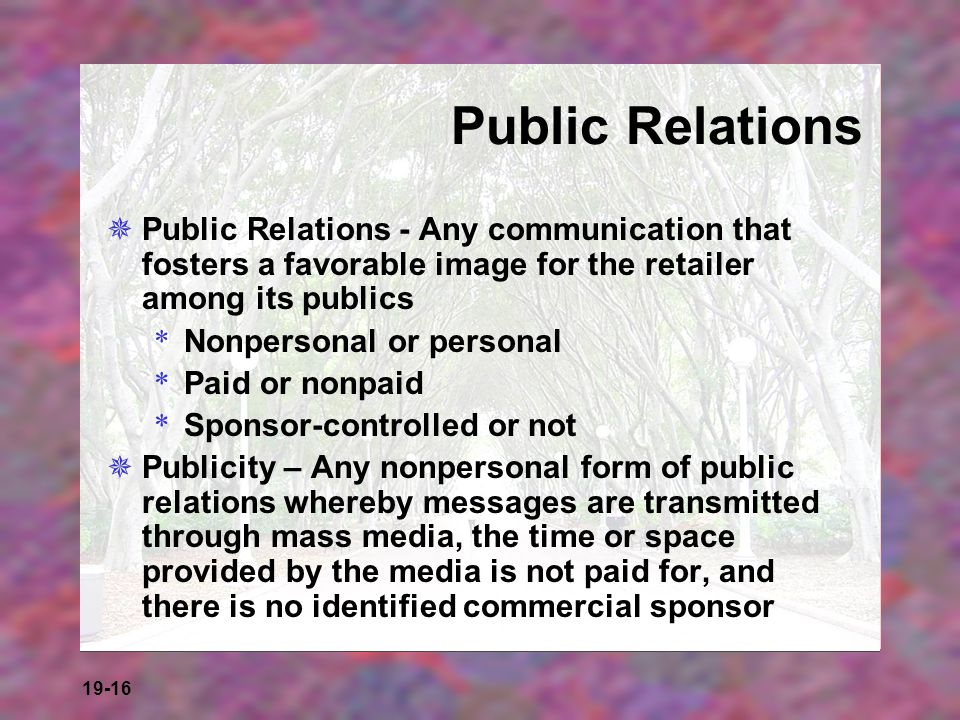 Public Relations Public Relations - Any communication that fosters a favorable image for the retailer among its publics.