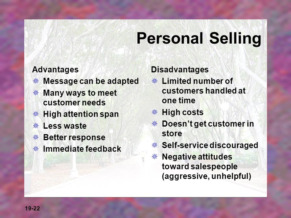 Personal Selling Advantages Message can be adapted