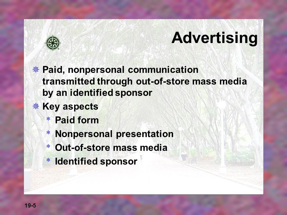 Advertising Paid, nonpersonal communication transmitted through out-of-store mass media by an identified sponsor.