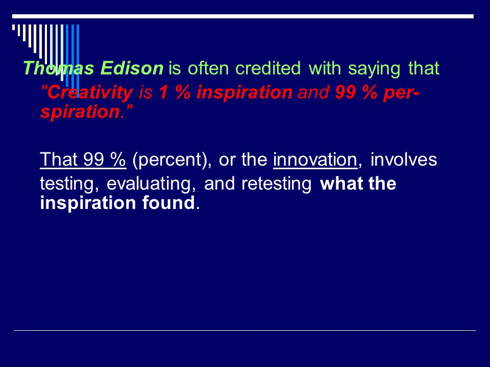 Thomas Edison is often credited with saying that