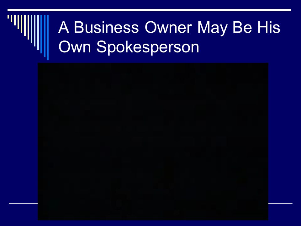 A Business Owner May Be His Own Spokesperson