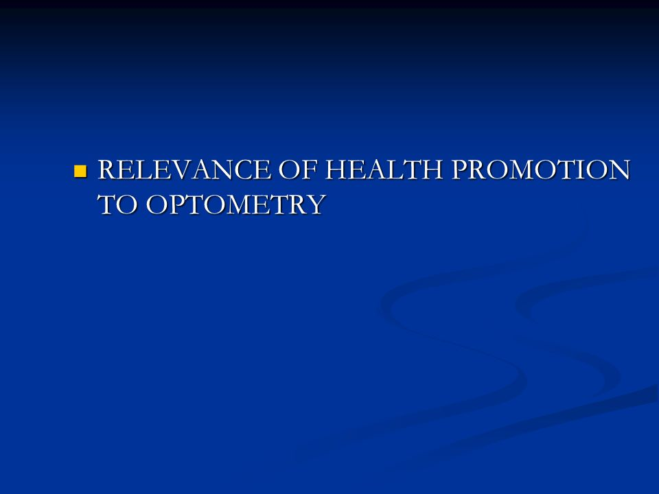 RELEVANCE OF HEALTH PROMOTION TO OPTOMETRY