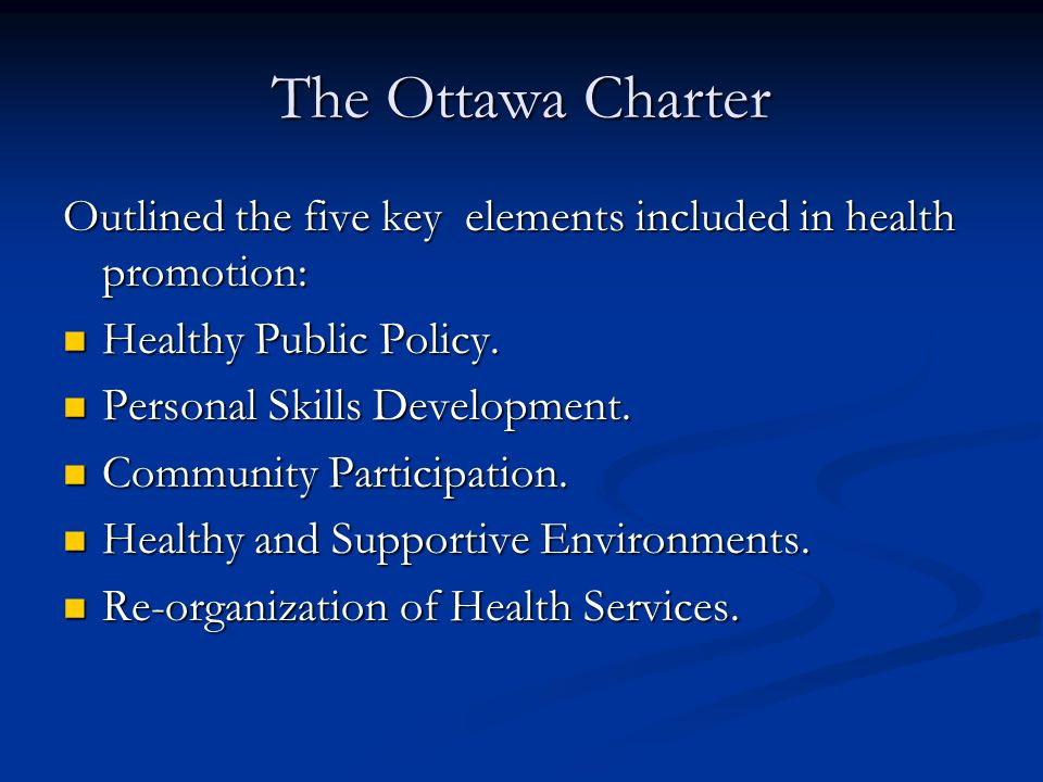 The Ottawa Charter Outlined the five key elements included in health promotion: Healthy Public Policy.