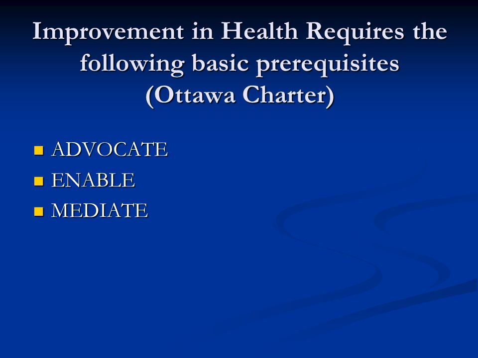 Improvement in Health Requires the following basic prerequisites (Ottawa Charter)