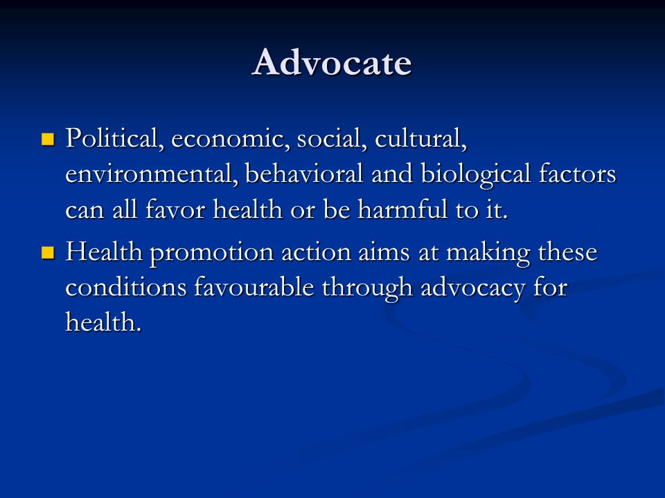 Advocate Political, economic, social, cultural, environmental, behavioral and biological factors can all favor health or be harmful to it.