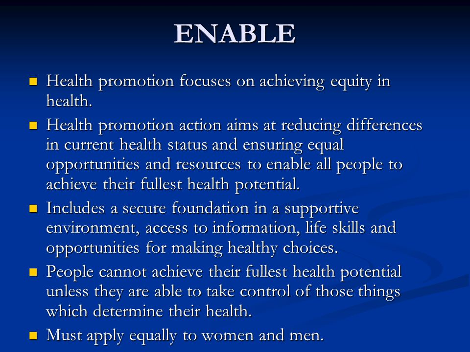 ENABLE Health promotion focuses on achieving equity in health.